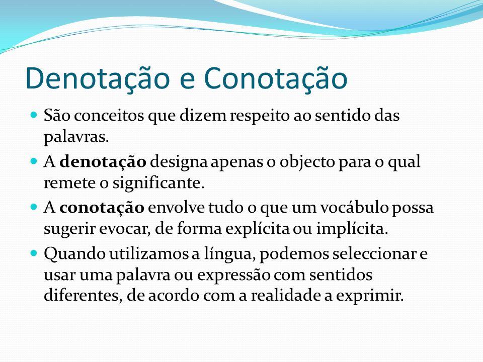 Denotação e Conotação São conceitos que dizem respeito ao sentido das palavras.