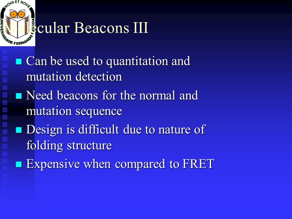 Molecular Beacons III Can be used to quantitation and mutation detection. Need beacons for the normal and mutation sequence.