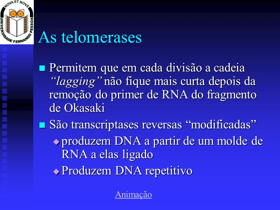 As telomerases Permitem que em cada divisão a cadeia lagging não fique mais curta depois da remoção do primer de RNA do fragmento de Okasaki.