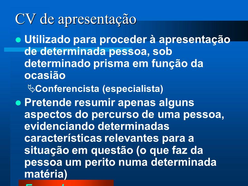 CV de apresentação Utilizado para proceder à apresentação de determinada pessoa, sob determinado prisma em função da ocasião.