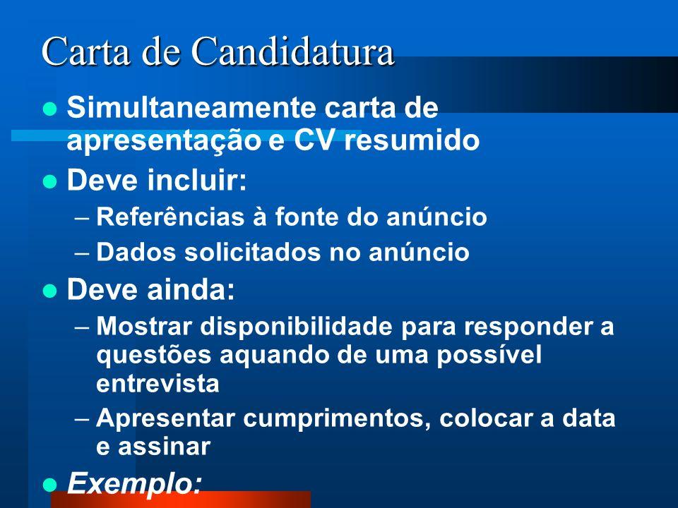 Carta de Candidatura Simultaneamente carta de apresentação e CV resumido. Deve incluir: Referências à fonte do anúncio.