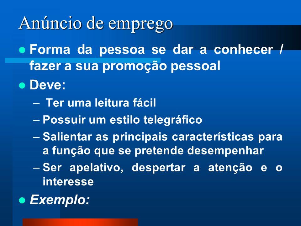 Anúncio de emprego Forma da pessoa se dar a conhecer / fazer a sua promoção pessoal. Deve: Ter uma leitura fácil.