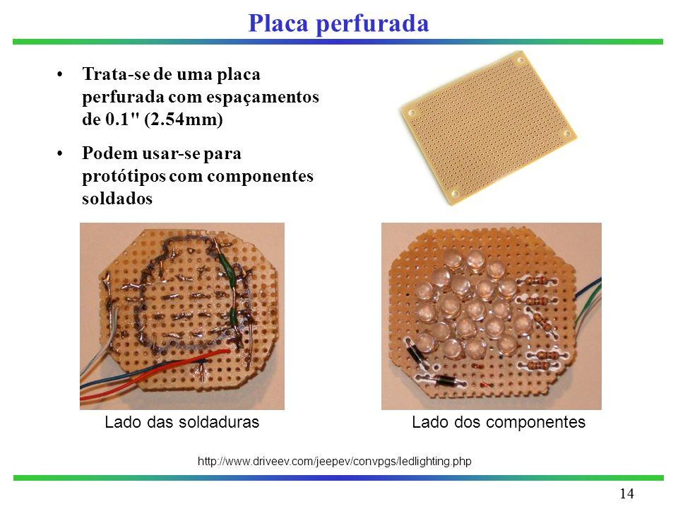 Placa perfurada Trata-se de uma placa perfurada com espaçamentos de 0.1 (2.54mm) Podem usar-se para protótipos com componentes soldados.