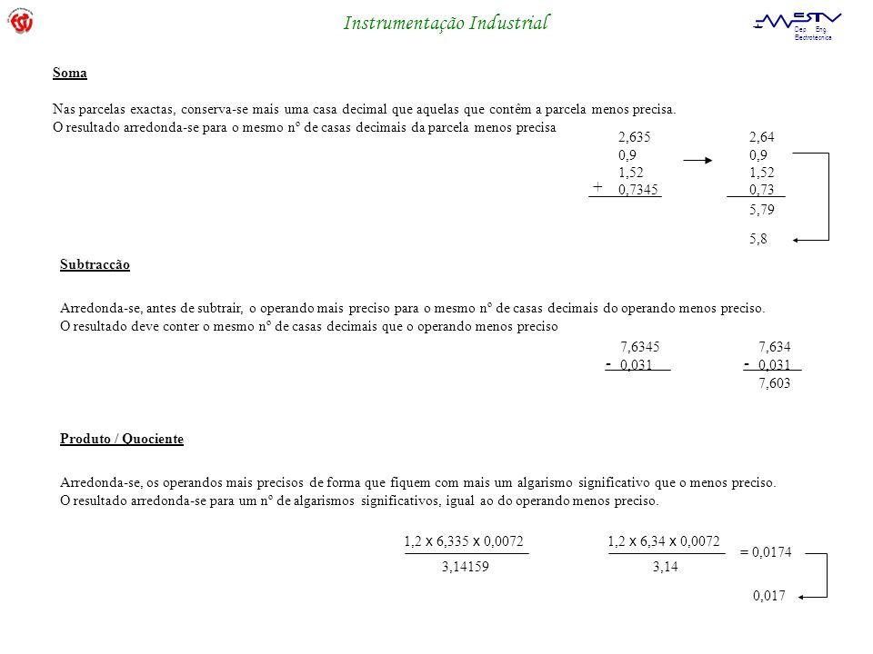 Soma Nas parcelas exactas, conserva-se mais uma casa decimal que aquelas que contêm a parcela menos precisa.