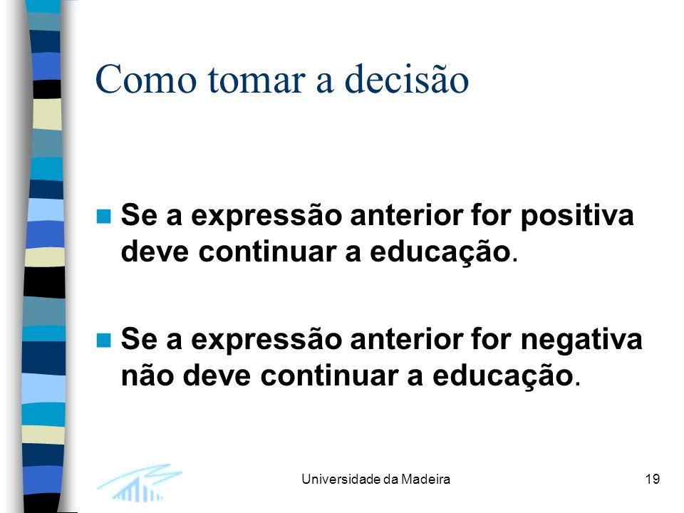 Como tomar a decisão Se a expressão anterior for positiva deve continuar a educação.