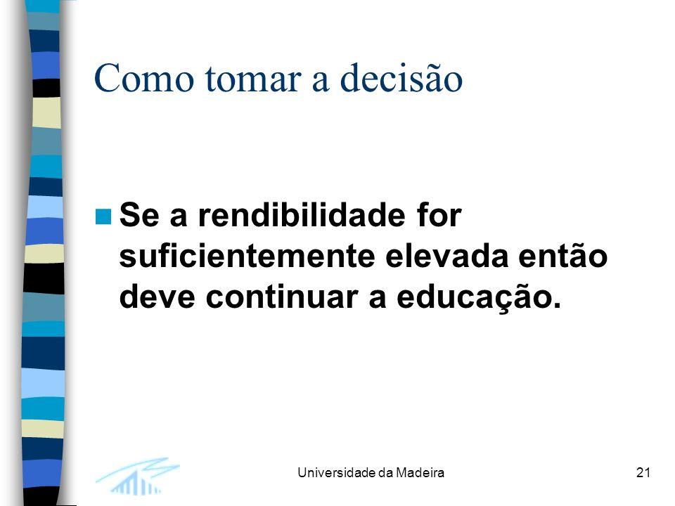 Como tomar a decisão Se a rendibilidade for suficientemente elevada então deve continuar a educação.