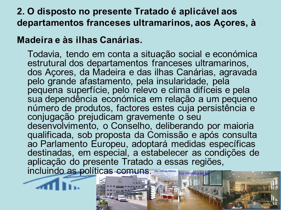2. O disposto no presente Tratado é aplicável aos departamentos franceses ultramarinos, aos Açores, à Madeira e às ilhas Canárias.