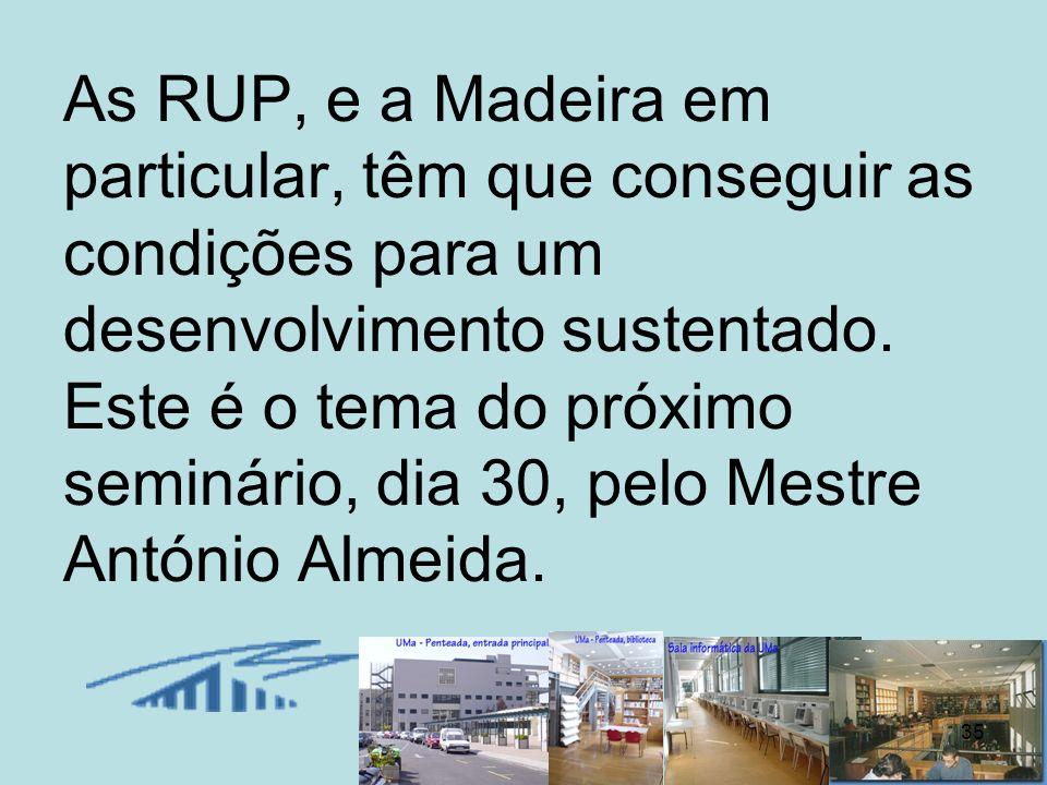 As RUP, e a Madeira em particular, têm que conseguir as condições para um desenvolvimento sustentado.