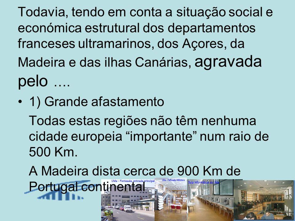 Todavia, tendo em conta a situação social e económica estrutural dos departamentos franceses ultramarinos, dos Açores, da Madeira e das ilhas Canárias, agravada pelo ….