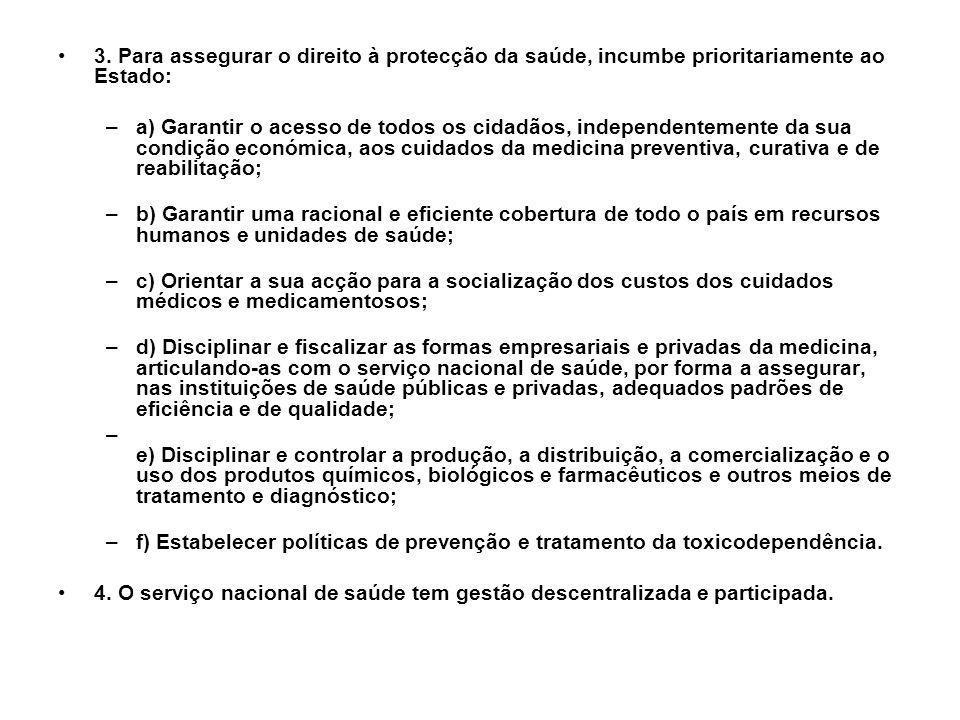 3. Para assegurar o direito à protecção da saúde, incumbe prioritariamente ao Estado: