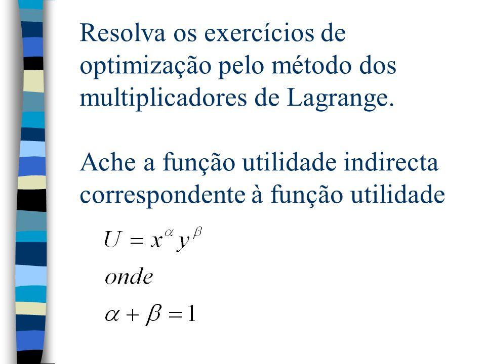 Resolva os exercícios de optimização pelo método dos multiplicadores de Lagrange.
