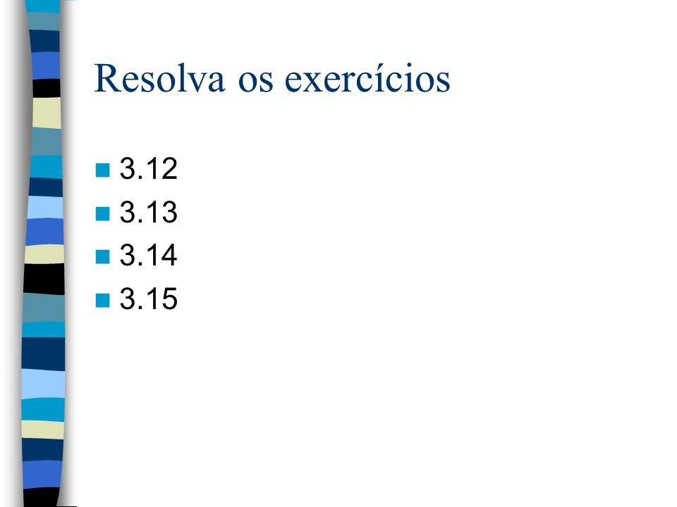 Resolva os exercícios 3.12 3.13 3.14 3.15