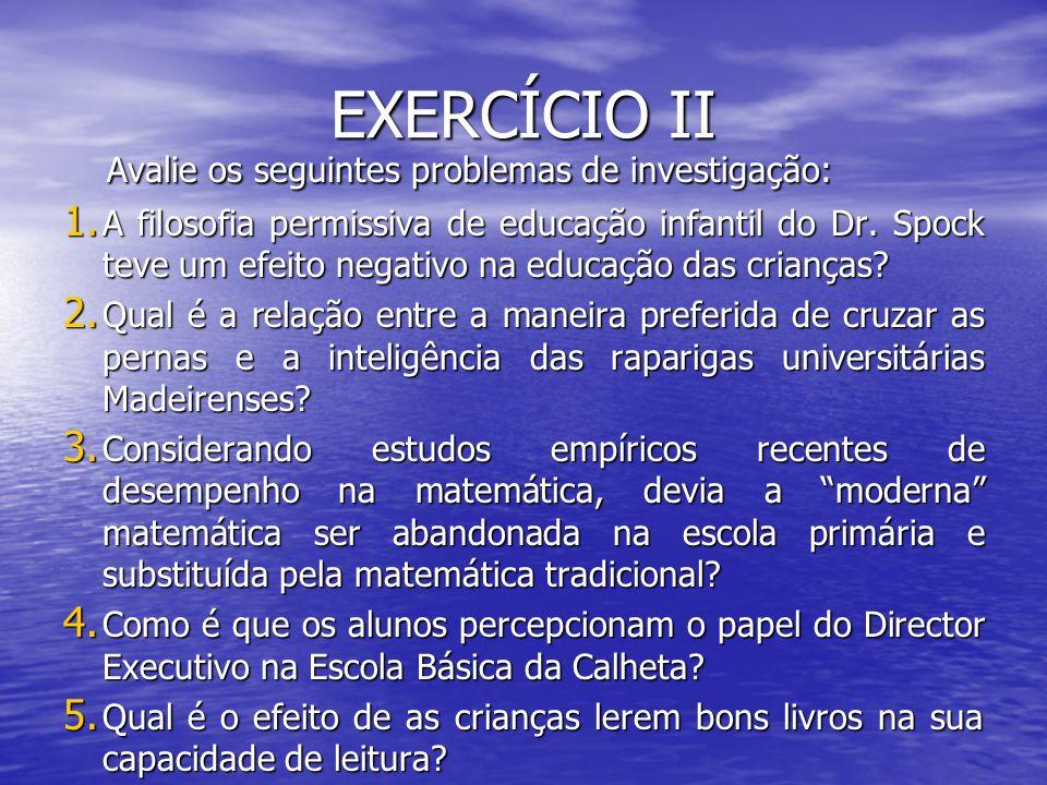 EXERCÍCIO II Avalie os seguintes problemas de investigação: