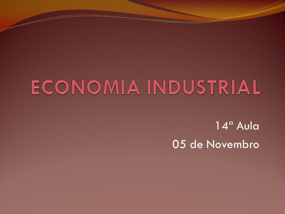 ECONOMIA INDUSTRIAL 14ª Aula 05 de Novembro