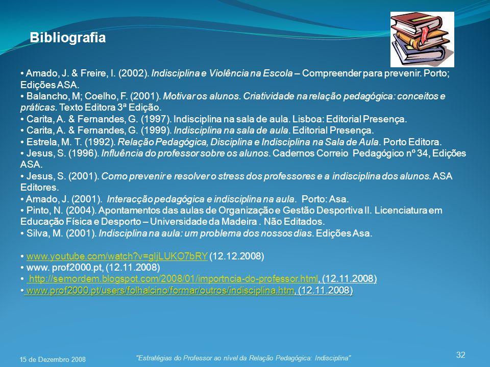Bibliografia Amado, J. & Freire, I. (2002). Indisciplina e Violência na Escola – Compreender para prevenir. Porto; Edições ASA.