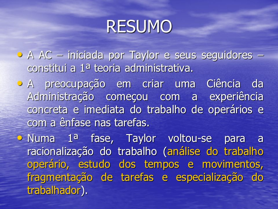 RESUMOA AC – iniciada por Taylor e seus seguidores – constitui a 1ª teoria administrativa.