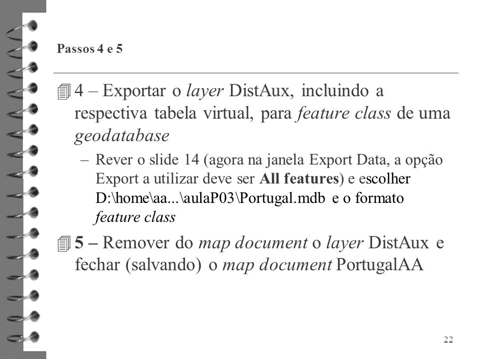 Passos 4 e 5 4 – Exportar o layer DistAux, incluindo a respectiva tabela virtual, para feature class de uma geodatabase.