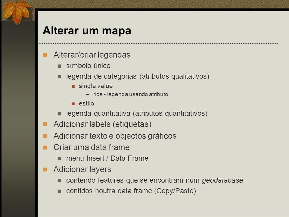 Alterar um mapa Alterar/criar legendas Adicionar labels (etiquetas)