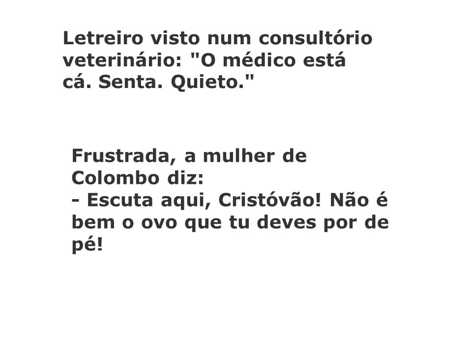 Letreiro visto num consultório veterinário: O médico está cá. Senta