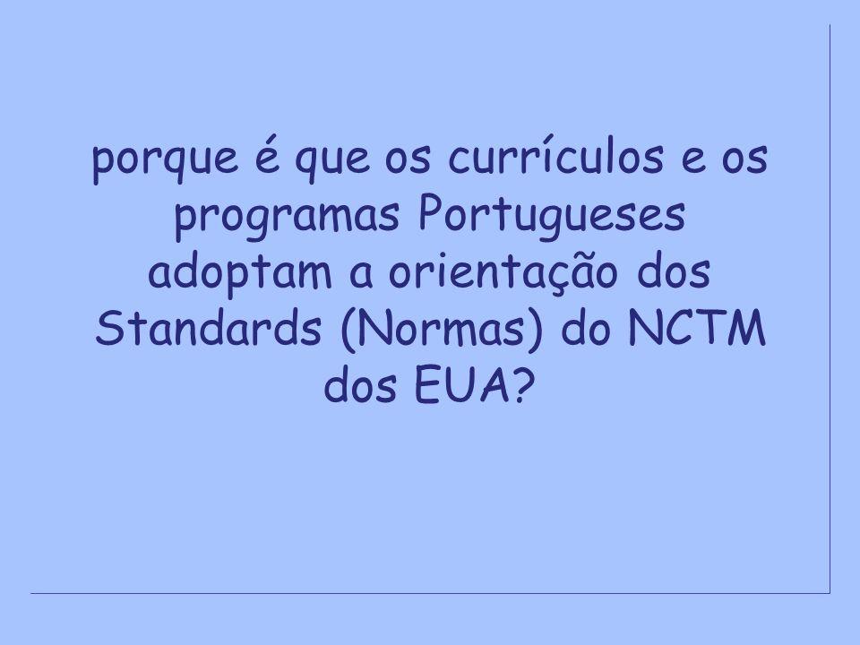 porque é que os currículos e os programas Portugueses adoptam a orientação dos Standards (Normas) do NCTM dos EUA