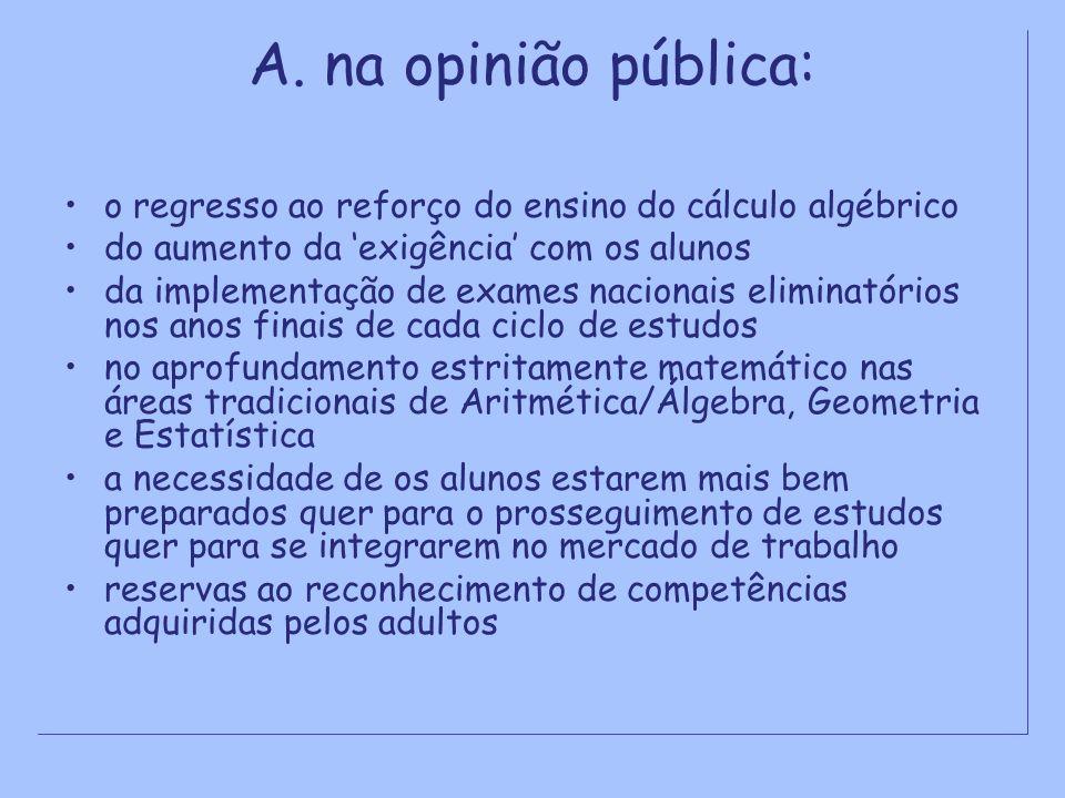 A. na opinião pública: o regresso ao reforço do ensino do cálculo algébrico. do aumento da 'exigência' com os alunos.