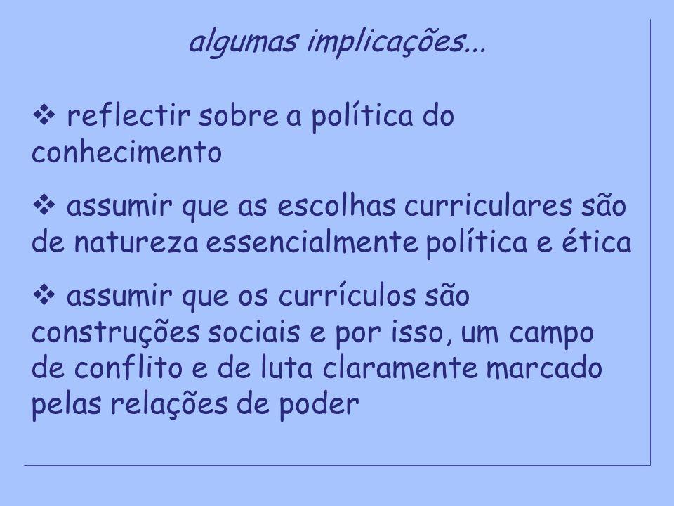 algumas implicações... reflectir sobre a política do conhecimento.