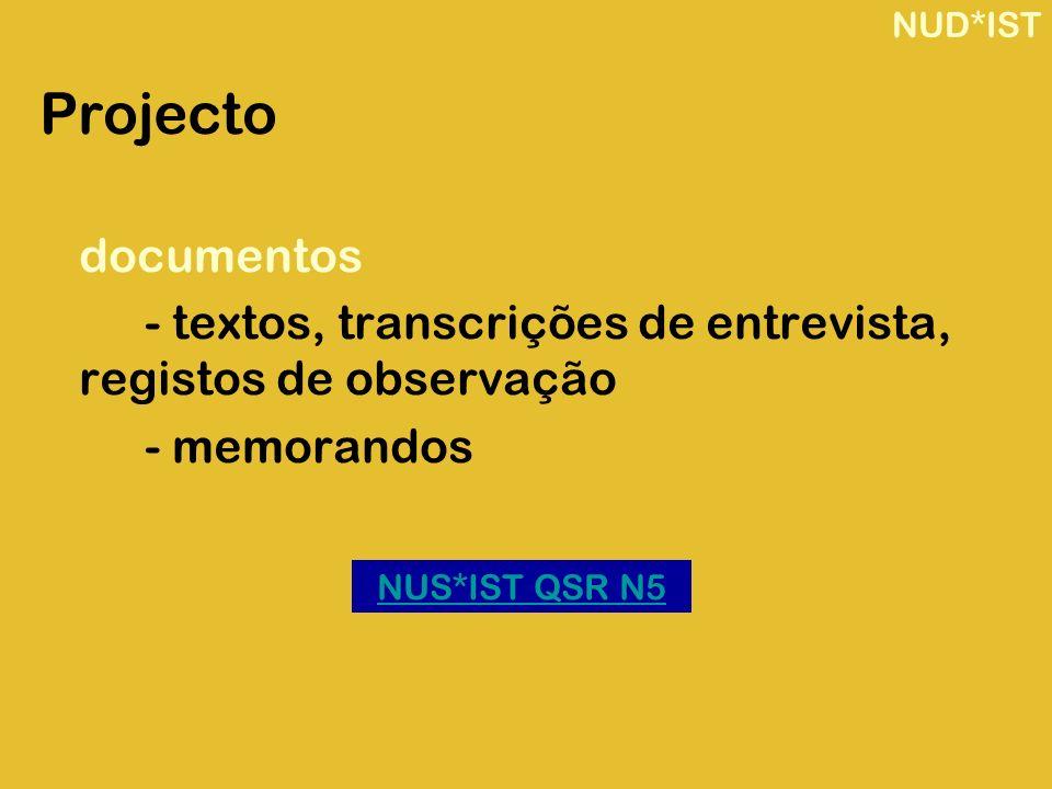 NUD*IST Projecto. documentos. - textos, transcrições de entrevista, registos de observação. - memorandos.