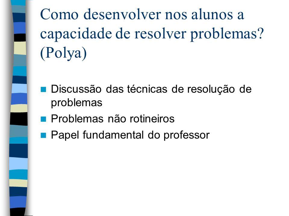Como desenvolver nos alunos a capacidade de resolver problemas (Polya)