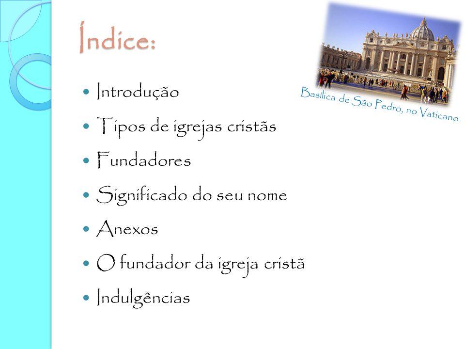 Índice: Introdução Tipos de igrejas cristãs Fundadores