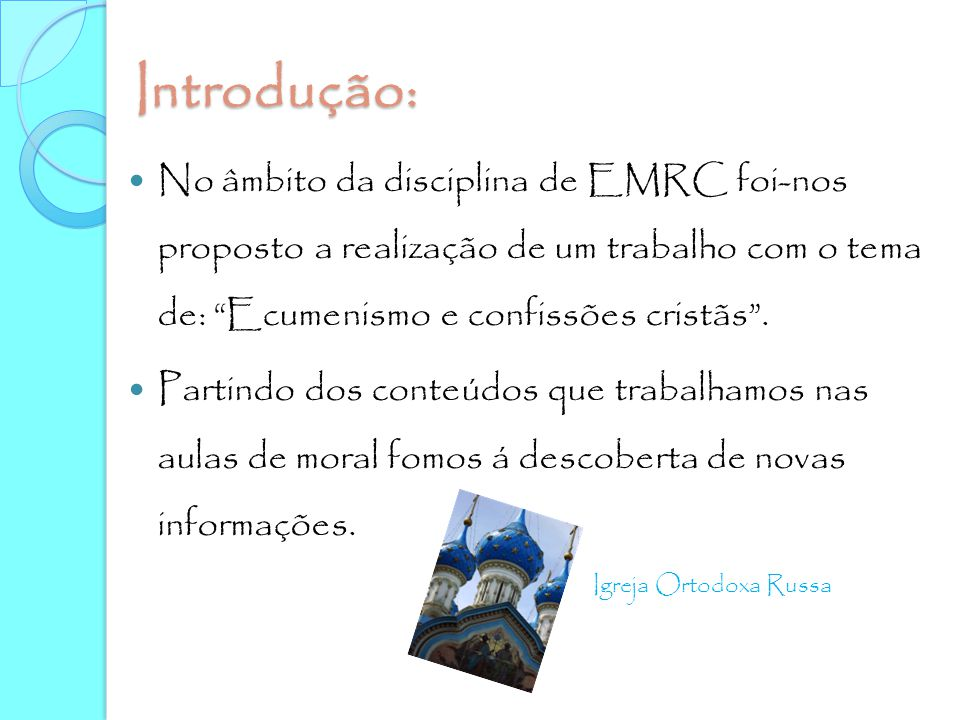 Introdução: No âmbito da disciplina de EMRC foi-nos proposto a realização de um trabalho com o tema de: Ecumenismo e confissões cristãs .