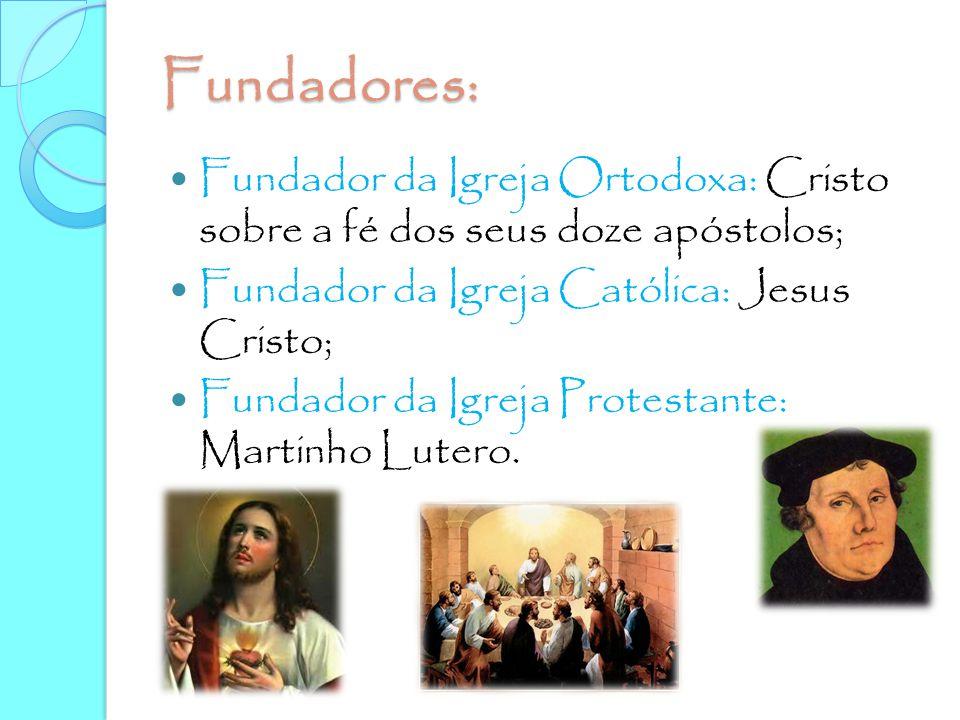 Fundadores: Fundador da Igreja Ortodoxa: Cristo sobre a fé dos seus doze apóstolos; Fundador da Igreja Católica: Jesus Cristo;