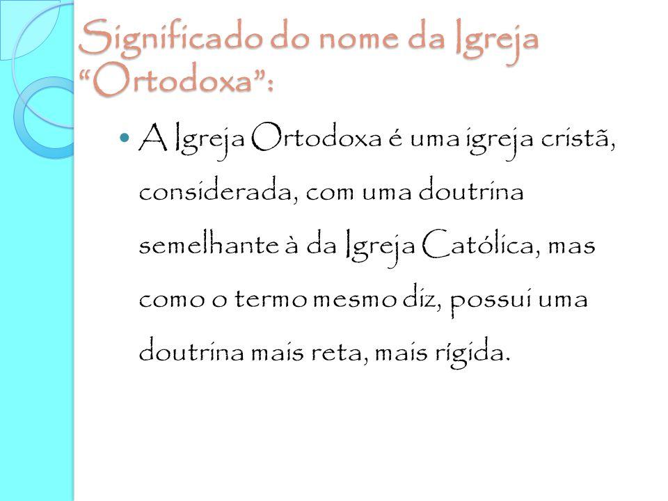 Significado do nome da Igreja Ortodoxa :