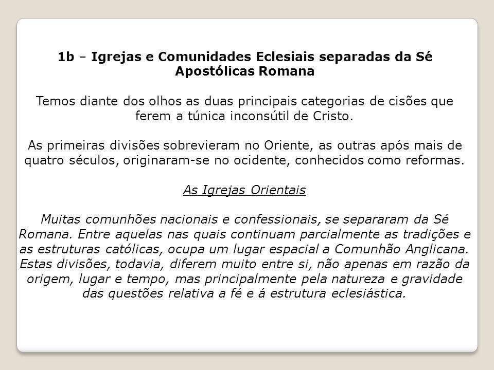 1b – Igrejas e Comunidades Eclesiais separadas da Sé Apostólicas Romana