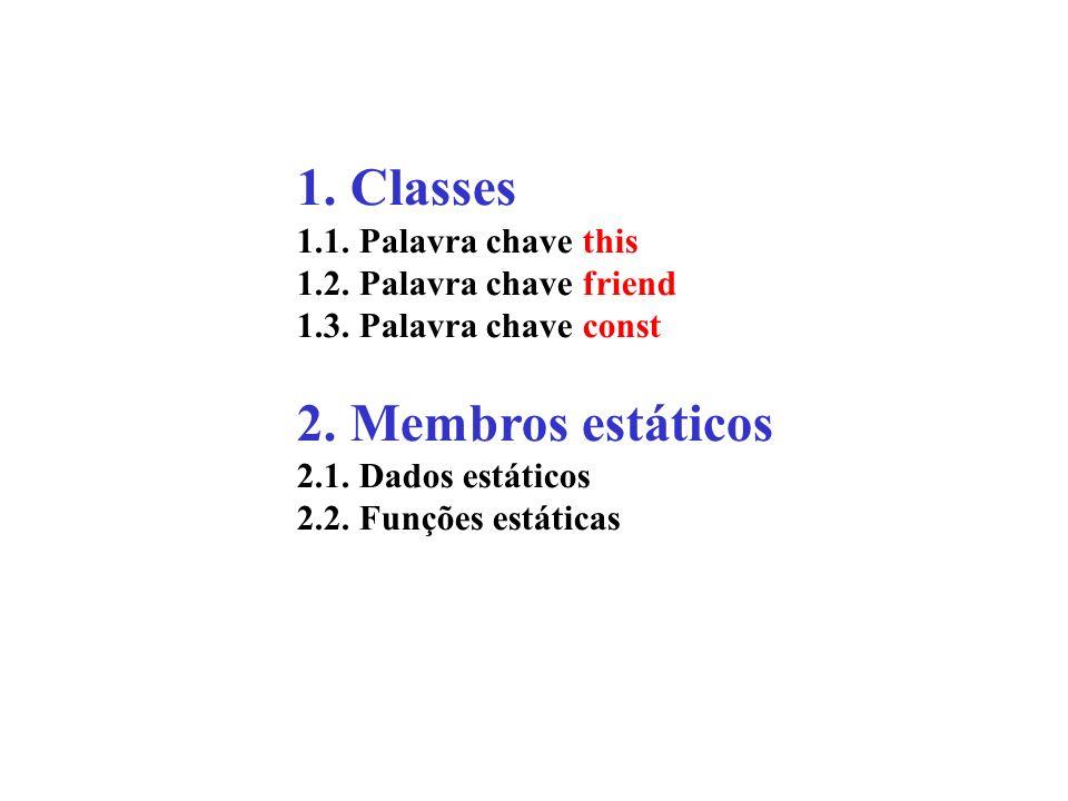 1. Classes 2. Membros estáticos 1.1. Palavra chave this