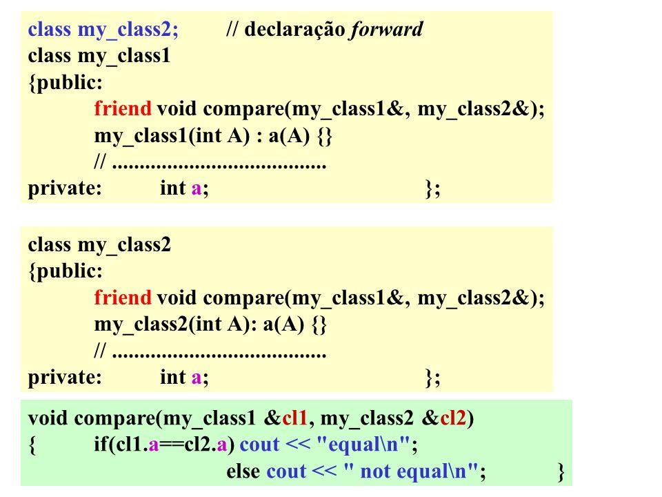 class my_class2; // declaração forward