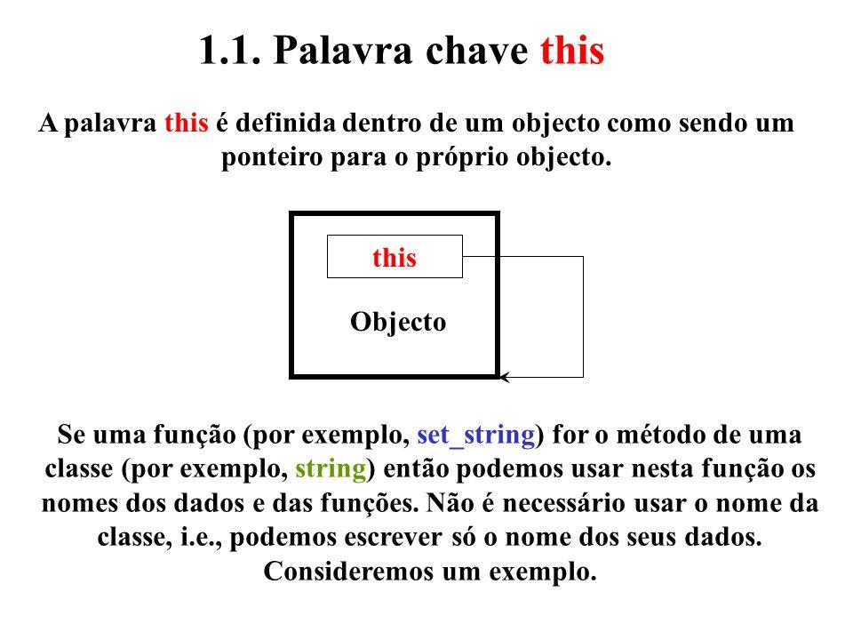 1.1. Palavra chave this A palavra this é definida dentro de um objecto como sendo um. ponteiro para o próprio objecto.