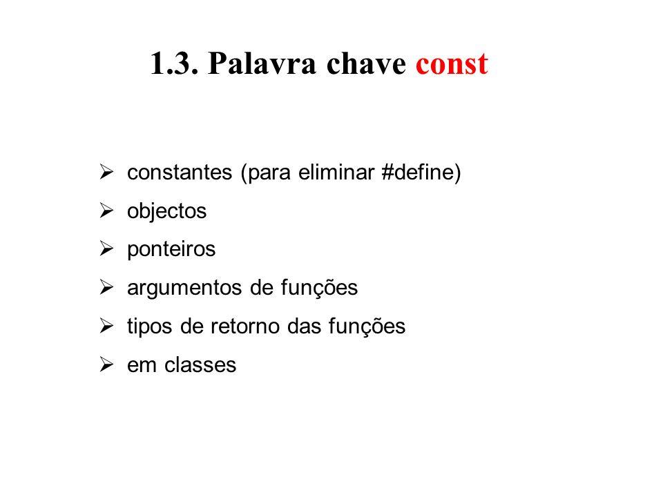 1.3. Palavra chave const constantes (para eliminar #define) objectos