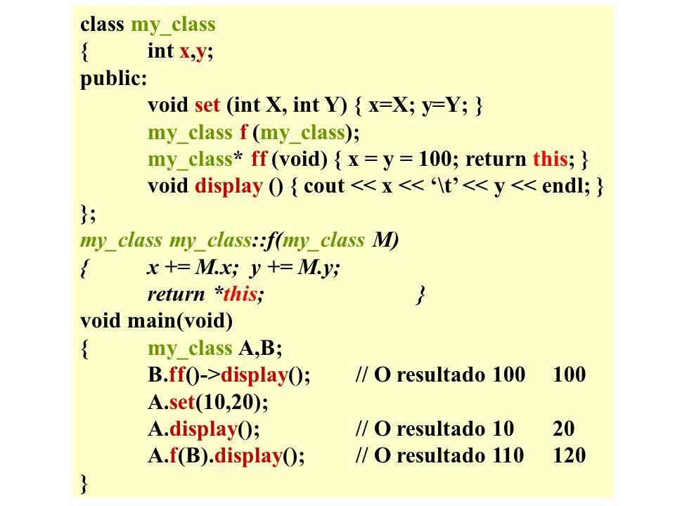 class my_class { int x,y; public: void set (int X, int Y) { x=X; y=Y; } my_class f (my_class); my_class* ff (void) { x = y = 100; return this; }