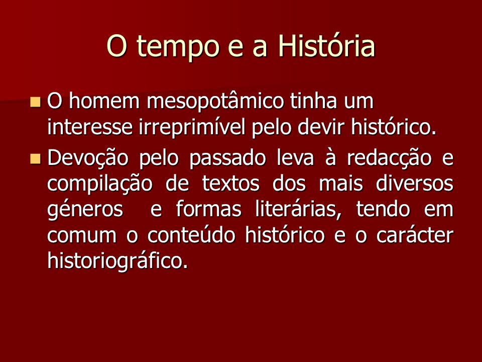 O tempo e a História O homem mesopotâmico tinha um interesse irreprimível pelo devir histórico.