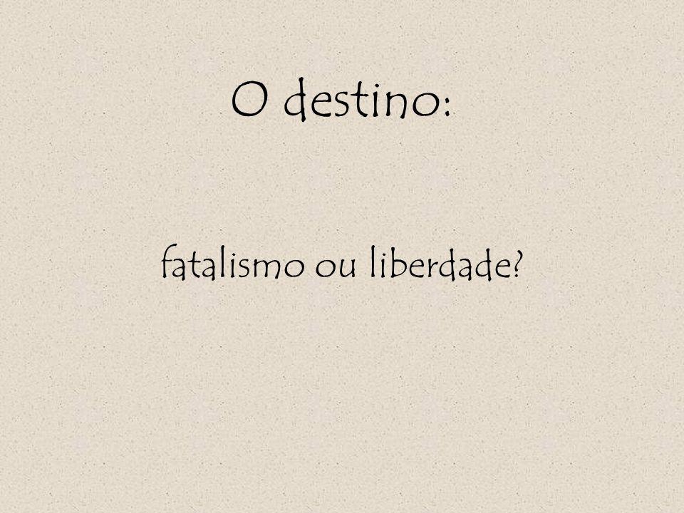 O destino: fatalismo ou liberdade