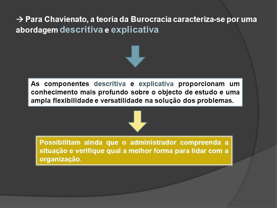  Para Chavienato, a teoria da Burocracia caracteriza-se por uma abordagem descritiva e explicativa