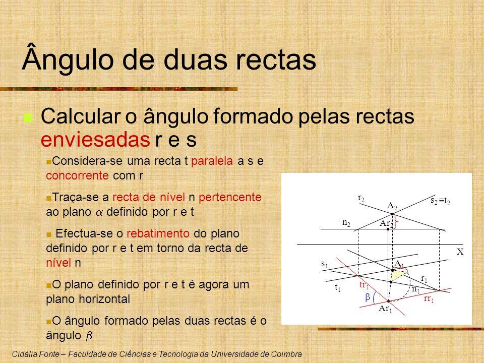 Ângulo de duas rectas Calcular o ângulo formado pelas rectas enviesadas r e s. Considera-se uma recta t paralela a s e concorrente com r.