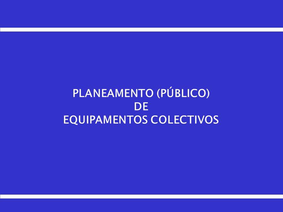 PLANEAMENTO (PÚBLICO) DE EQUIPAMENTOS COLECTIVOS