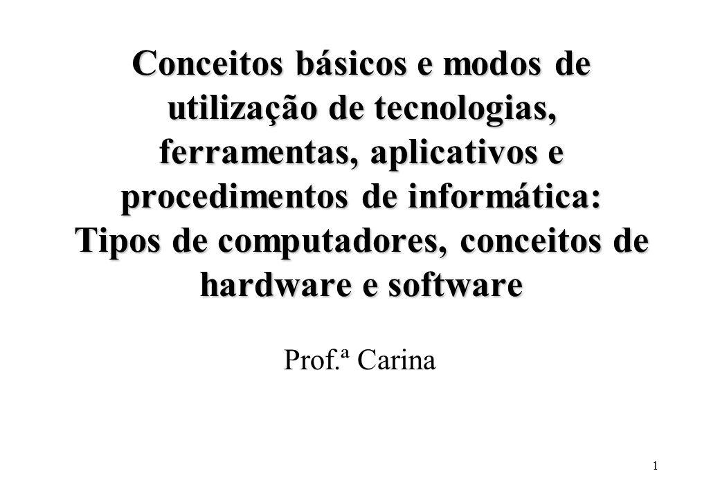 Conceitos básicos e modos de utilização de tecnologias, ferramentas, aplicativos e procedimentos de informática: Tipos de computadores, conceitos de hardware e software