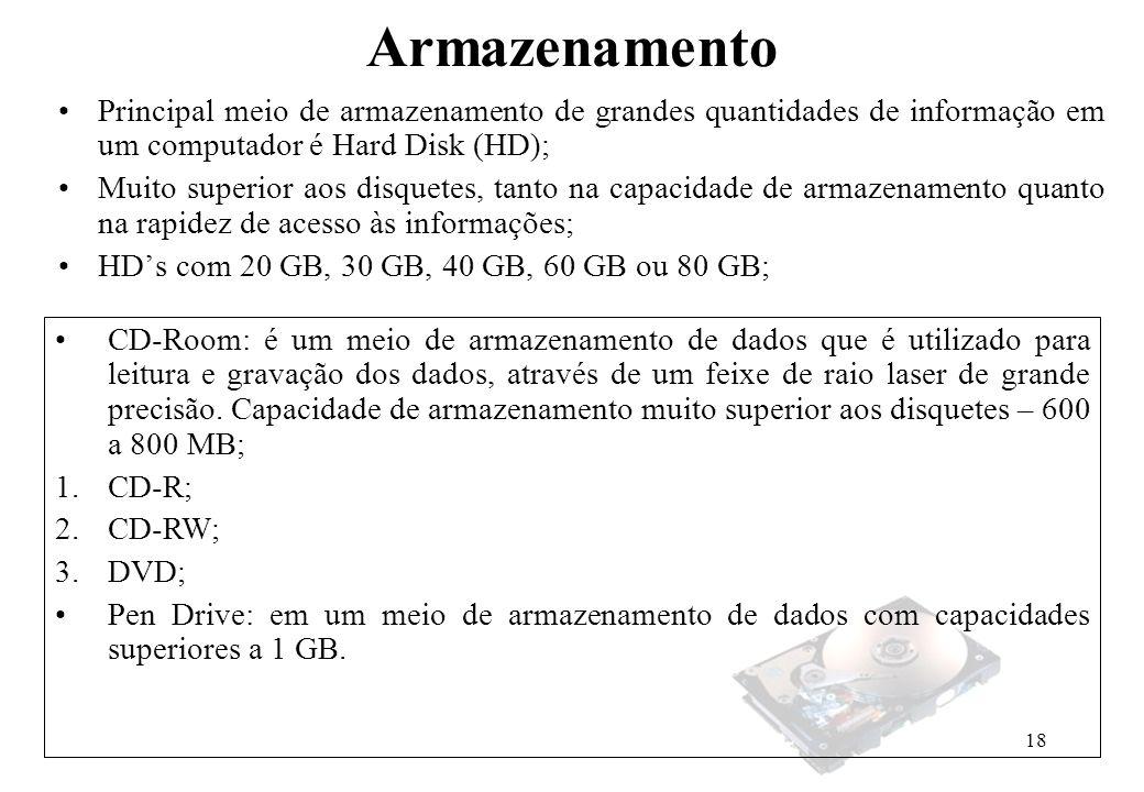 Armazenamento Principal meio de armazenamento de grandes quantidades de informação em um computador é Hard Disk (HD);
