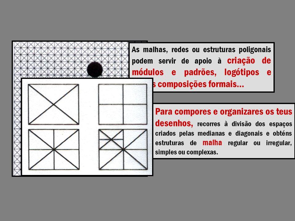 As malhas, redes ou estruturas poligonais podem servir de apoio à criação de módulos e padrões, logótipos e outras composições formais…