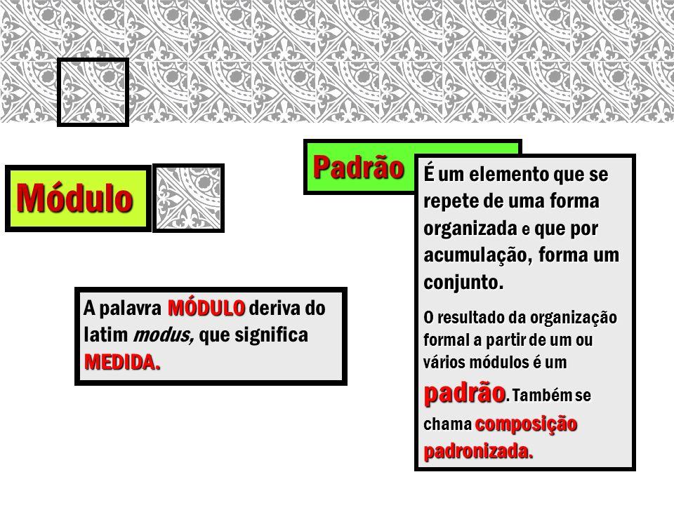 Padrão É um elemento que se repete de uma forma organizada e que por acumulação, forma um conjunto.