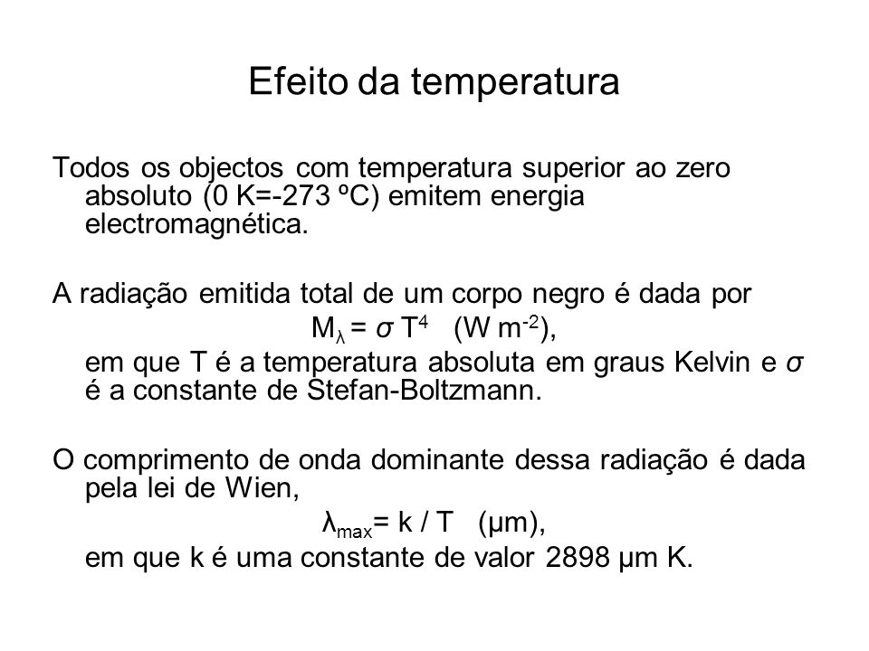 Efeito da temperaturaTodos os objectos com temperatura superior ao zero absoluto (0 K=-273 ºC) emitem energia electromagnética.
