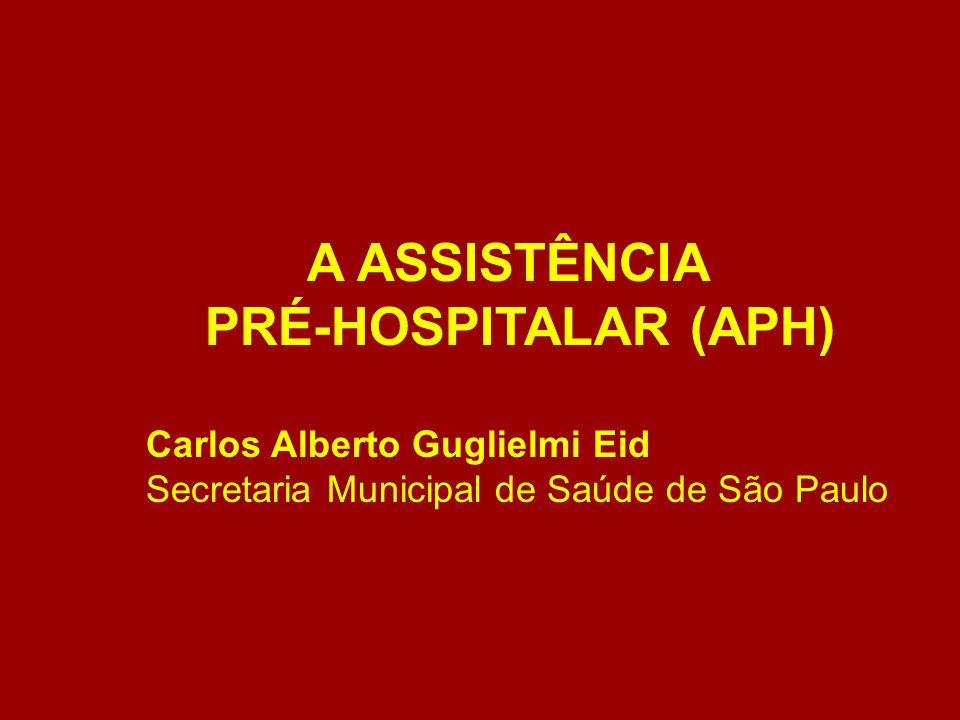 A ASSISTÊNCIA PRÉ-HOSPITALAR (APH) Carlos Alberto Guglielmi Eid