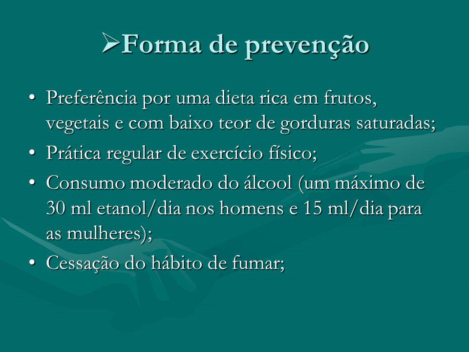 Forma de prevenção Preferência por uma dieta rica em frutos, vegetais e com baixo teor de gorduras saturadas;